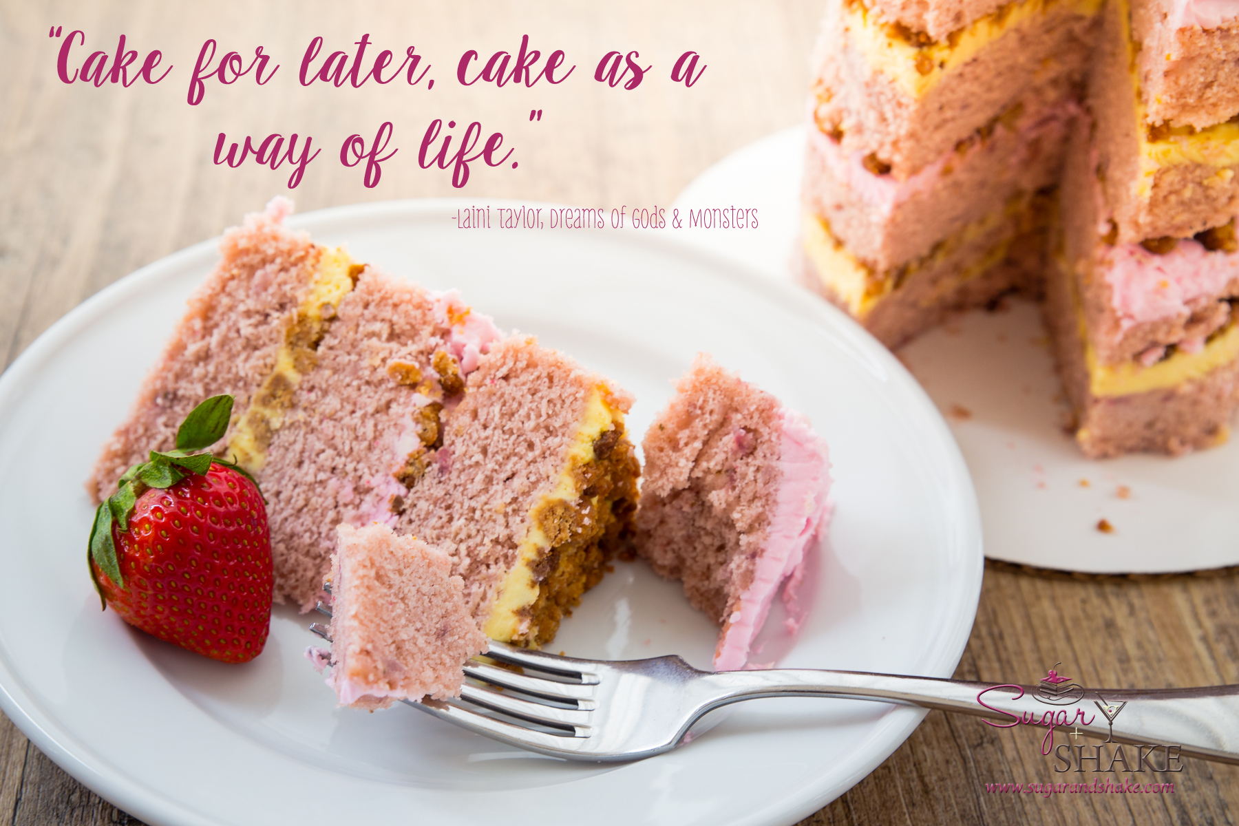 """Cake for later, cake as a way of life."" ― Laini Taylor, Dreams of Gods & Monsters 